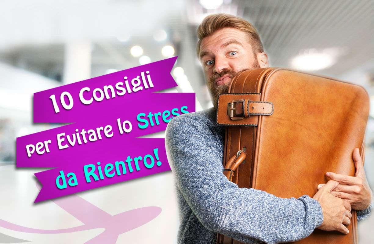 Stress da rientro dalle vacanze: 10 rimedi naturali per combatterlo