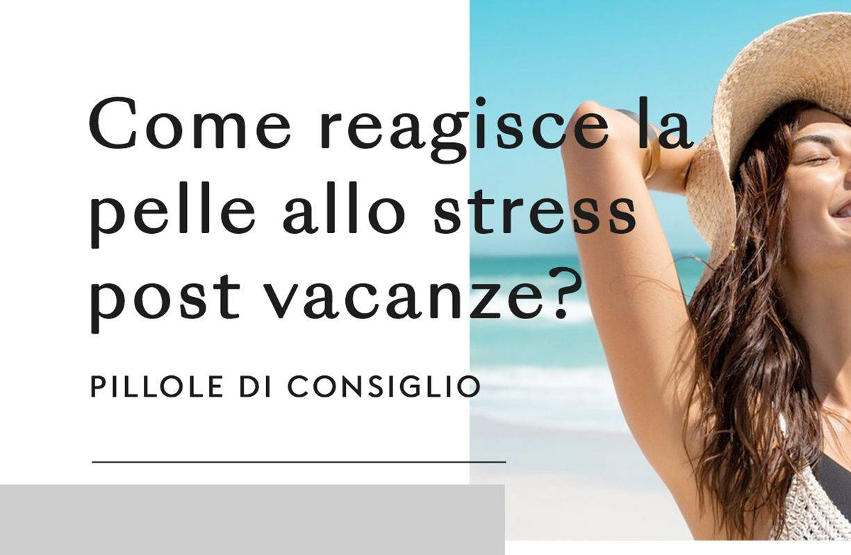 Come reagisce la pelle allo stress post vacanze?